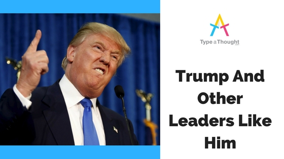Trump And Other Leaders Like Him