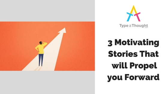 3 Motivating Stories That will Propel you Forward